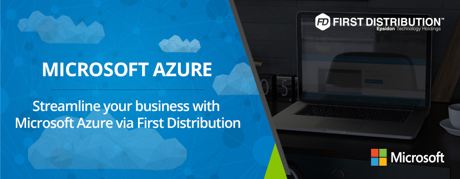 Streamline your business with Microsoft Azure via First Distribution