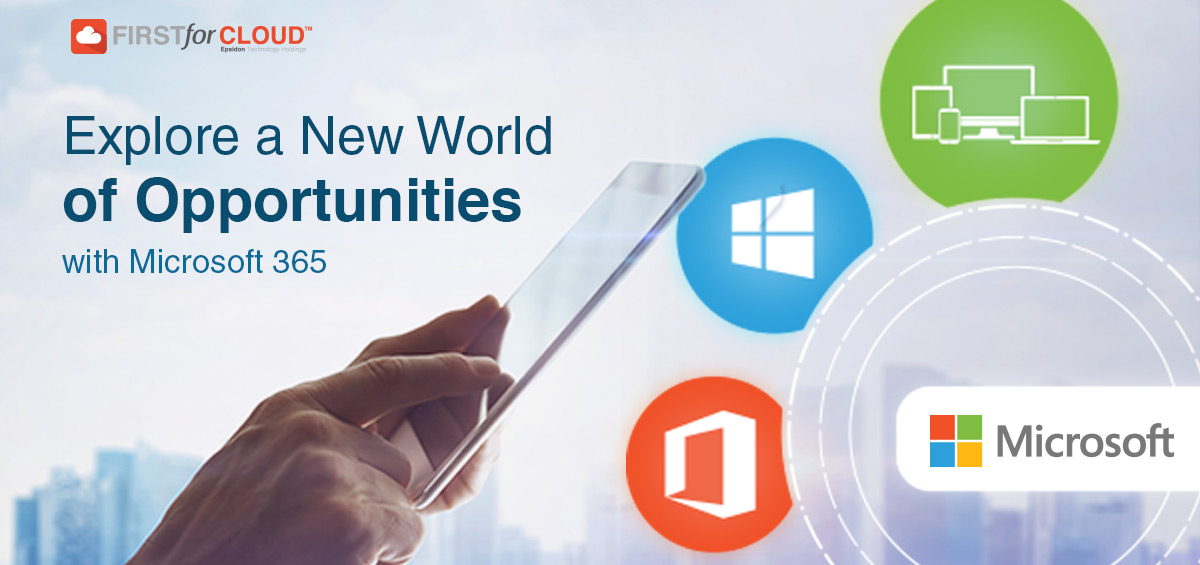 Microsoft 365 | Explore a New World of Opportunities - First For Cloud